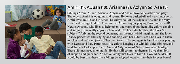 Siblings Amiri, AJuan, Arianna, Azlynn and Asa are looking for a no matter what family in Kansas